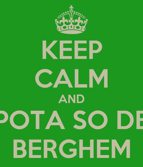 KEEP CALM AND POTA SO DE BERGHEM
