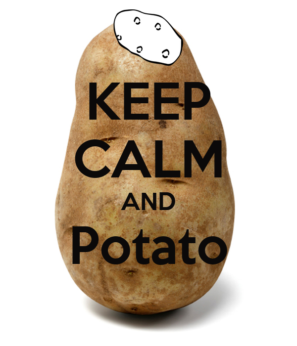 KEEP CALM AND Potato