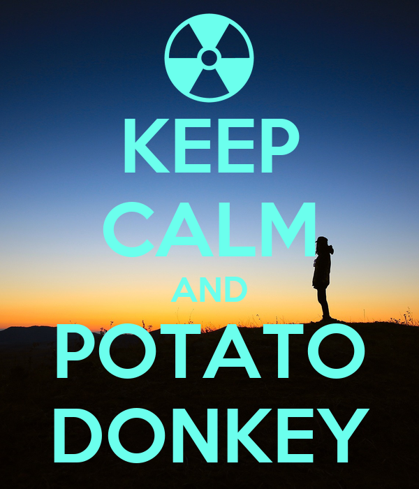 KEEP CALM AND POTATO DONKEY