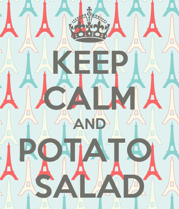 KEEP CALM AND POTATO  SALAD