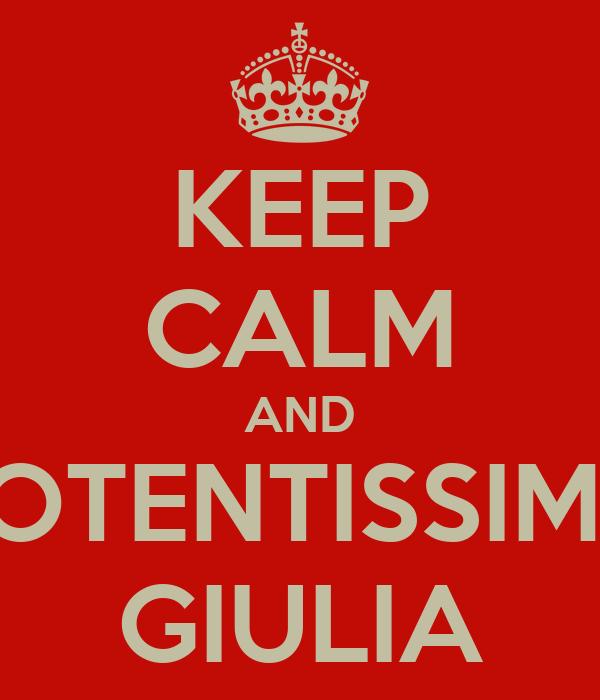 KEEP CALM AND POTENTISSIMA GIULIA