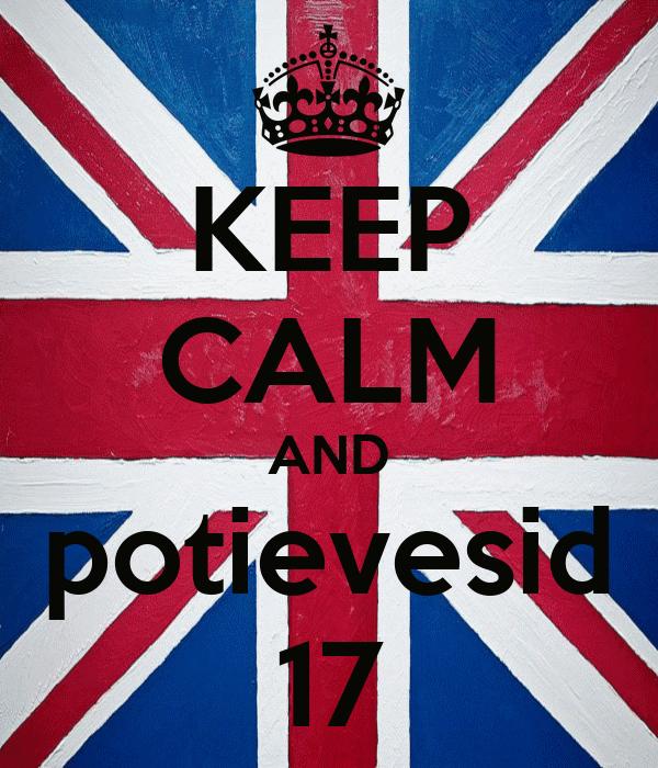 KEEP CALM AND potievesid 17