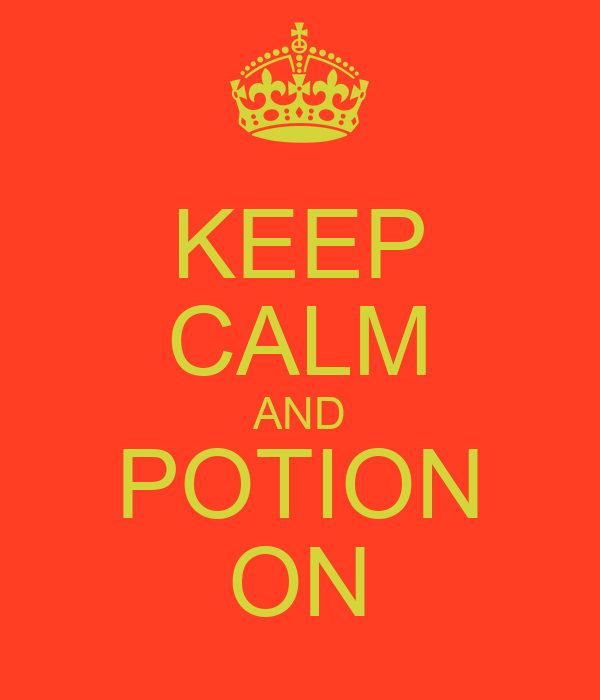 KEEP CALM AND POTION ON
