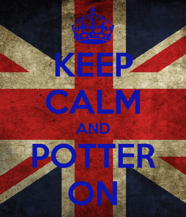KEEP CALM AND POTTER ON