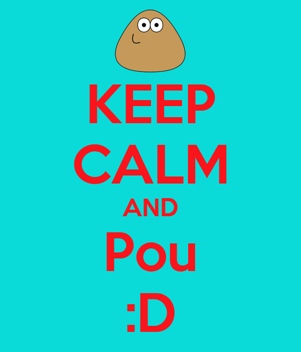 KEEP CALM AND Pou :D