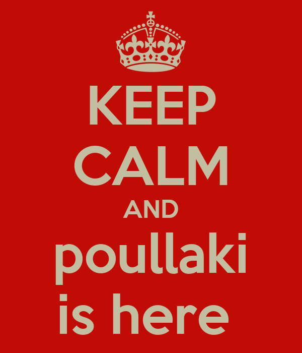 KEEP CALM AND poullaki is here