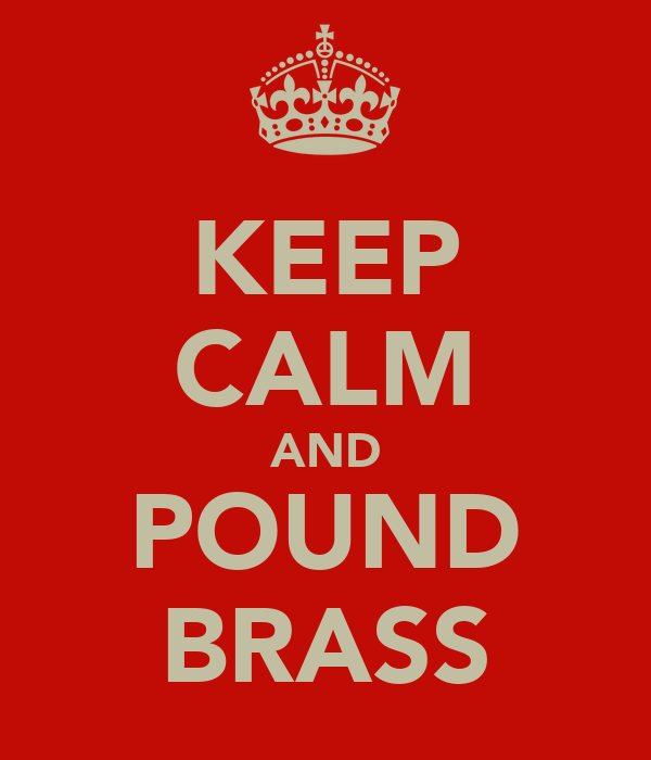 KEEP CALM AND POUND BRASS