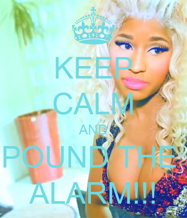KEEP CALM AND POUND THE  ALARM!!!