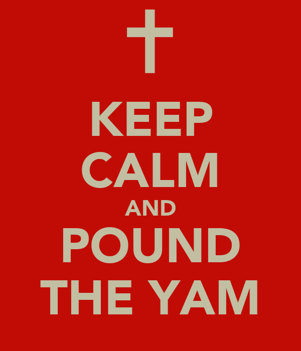 KEEP CALM AND POUND THE YAM