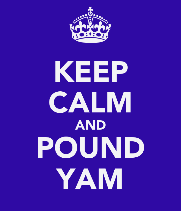 KEEP CALM AND POUND YAM