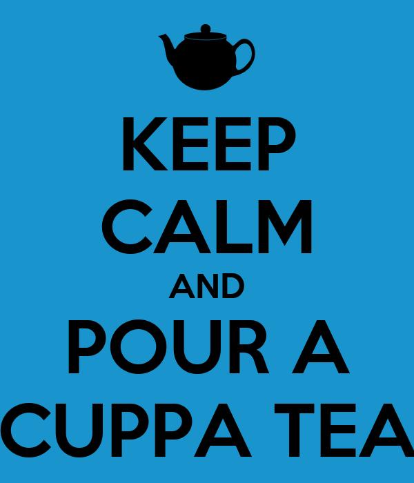 KEEP CALM AND POUR A CUPPA TEA