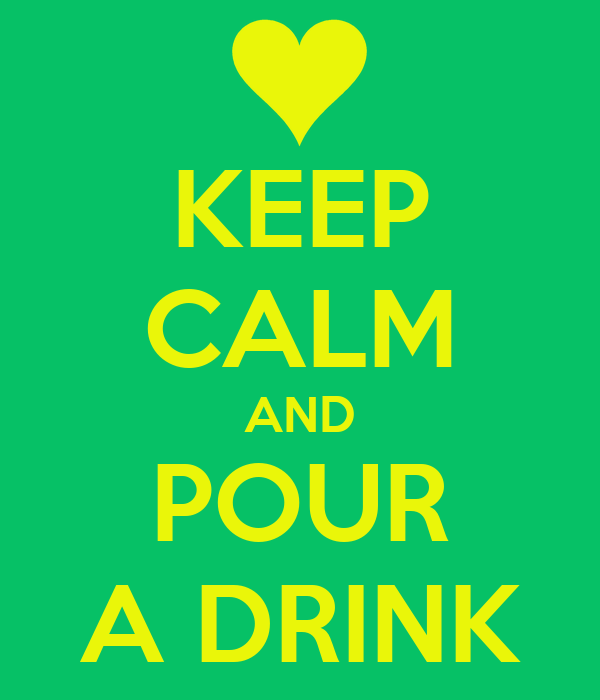 KEEP CALM AND POUR A DRINK