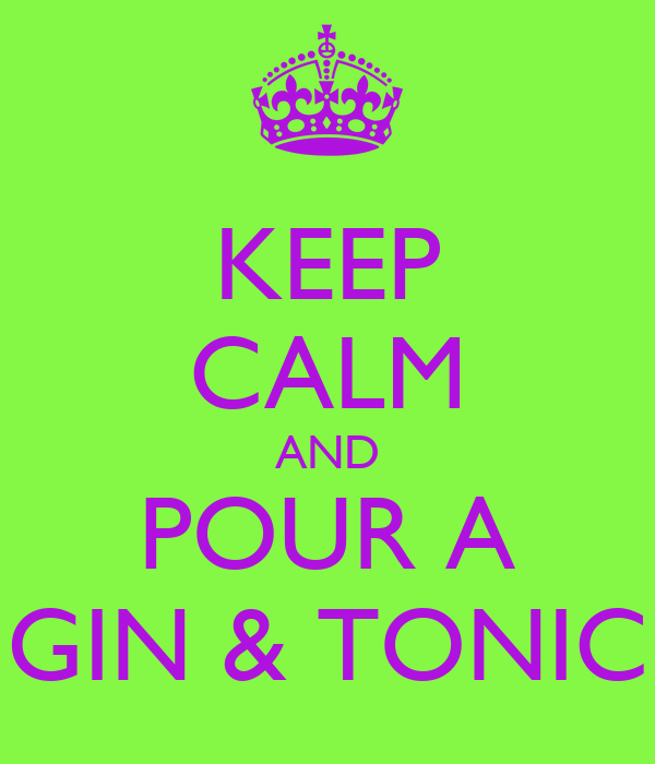 KEEP CALM AND POUR A GIN & TONIC