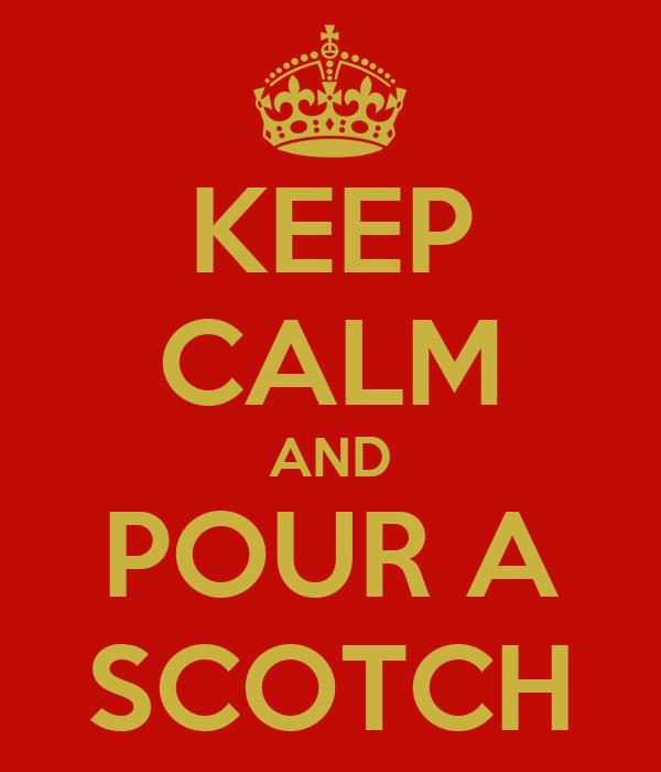 KEEP CALM AND POUR A SCOTCH
