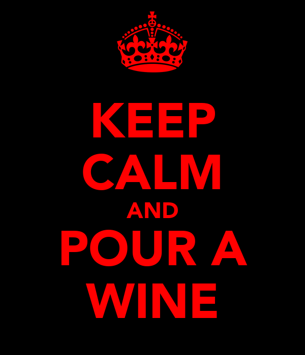KEEP CALM AND POUR A WINE