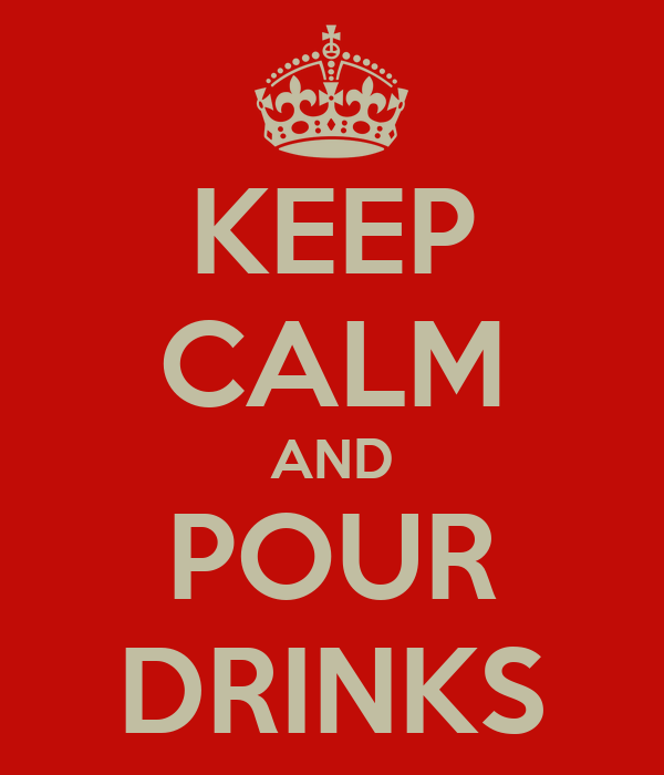 KEEP CALM AND POUR DRINKS