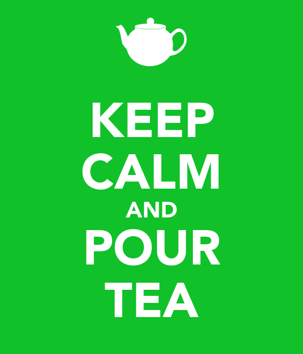 KEEP CALM AND POUR TEA