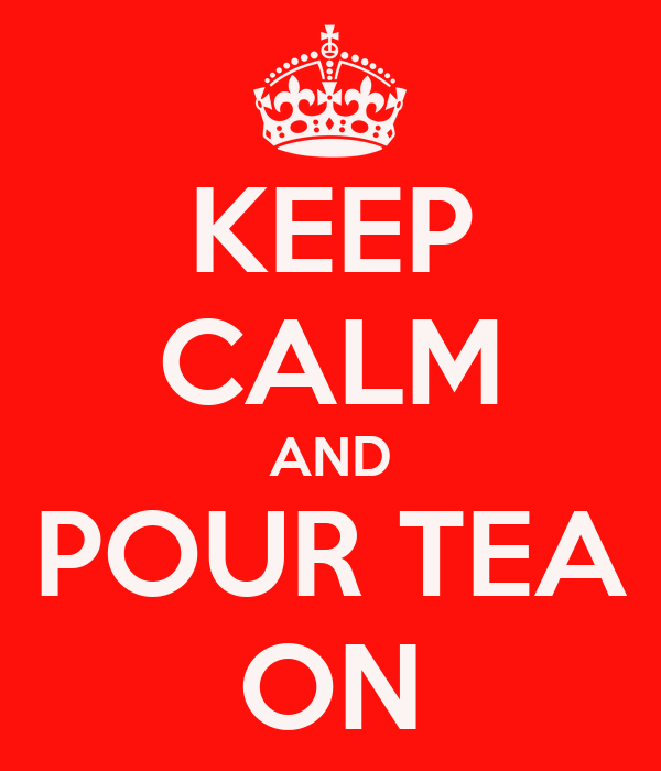 KEEP CALM AND POUR TEA ON