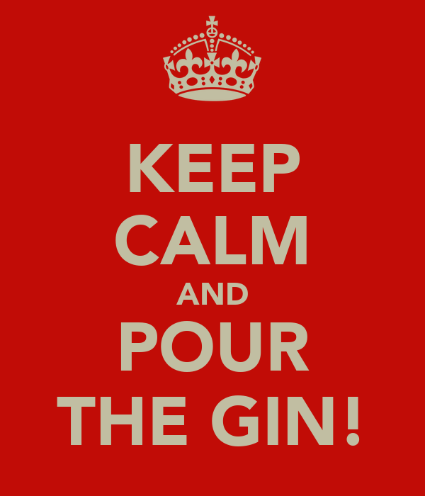 KEEP CALM AND POUR THE GIN!