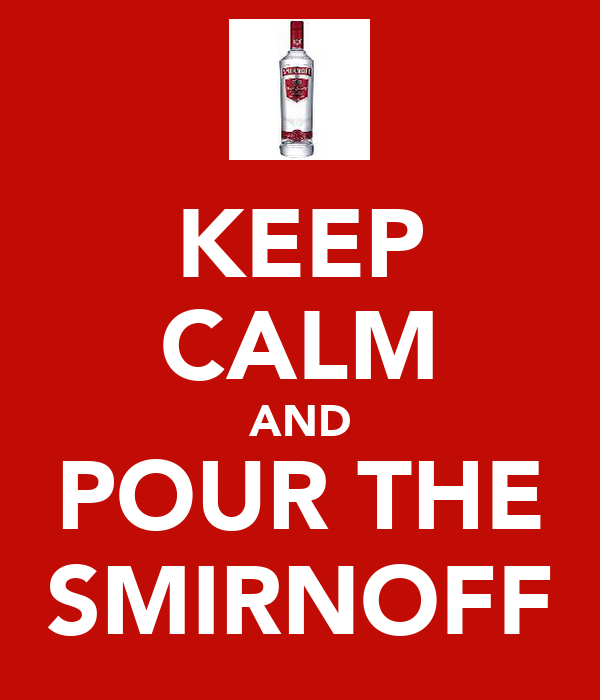 KEEP CALM AND POUR THE SMIRNOFF