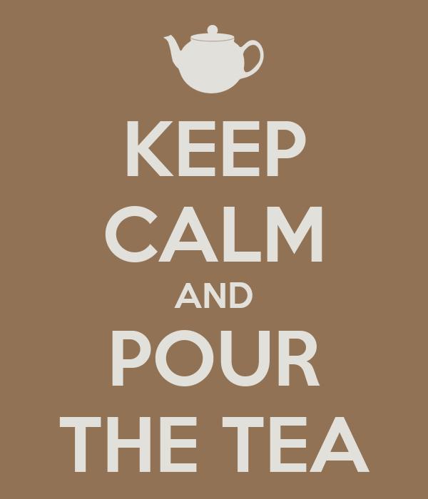 KEEP CALM AND POUR THE TEA