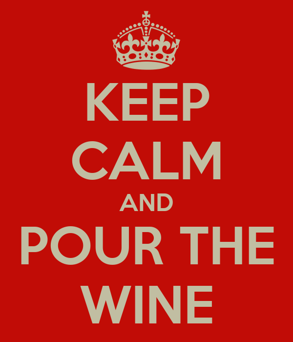 KEEP CALM AND POUR THE WINE