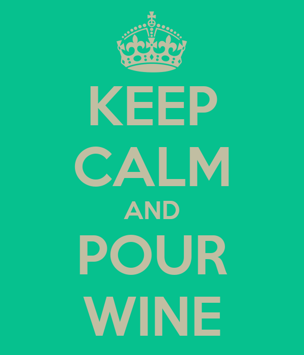KEEP CALM AND POUR WINE