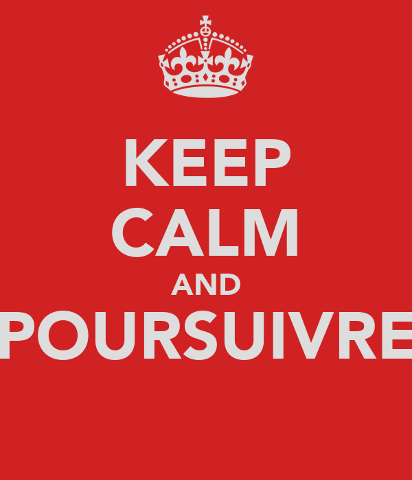 KEEP CALM AND POURSUIVRE