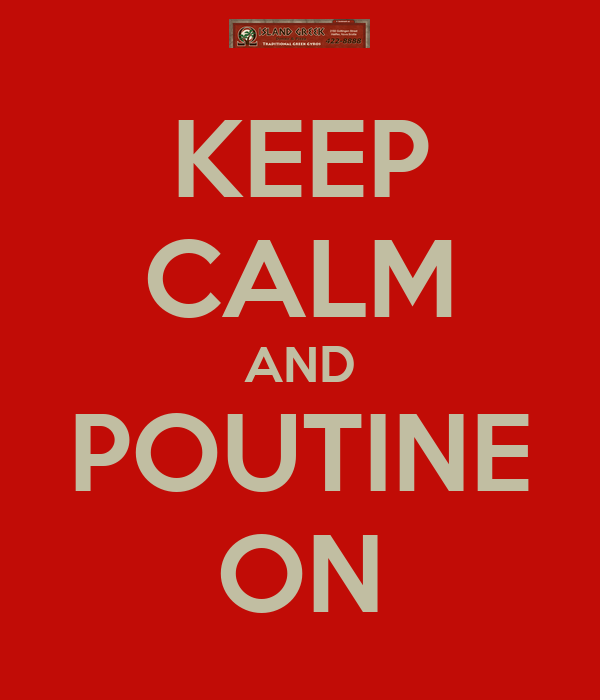 KEEP CALM AND POUTINE ON