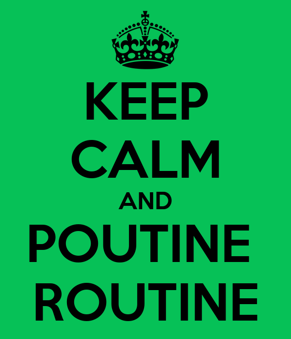 KEEP CALM AND POUTINE  ROUTINE