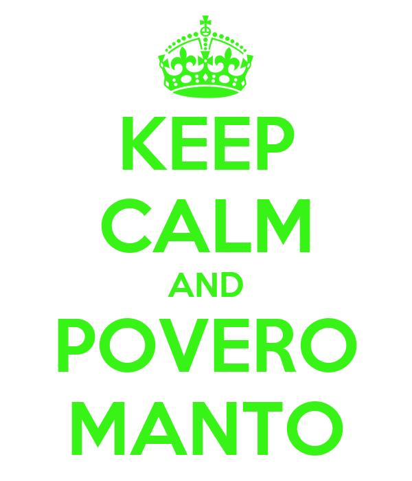 KEEP CALM AND POVERO MANTO
