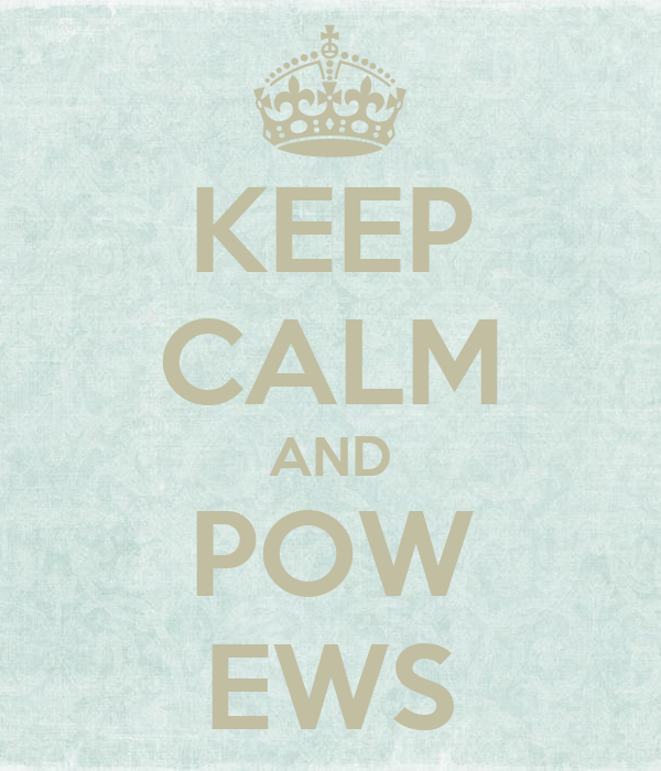 KEEP CALM AND POW EWS