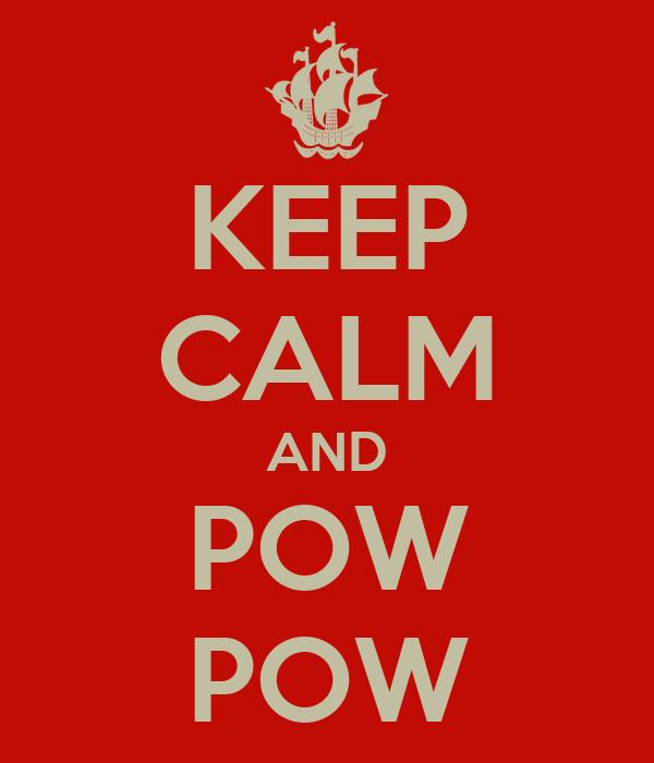 KEEP CALM AND POW POW