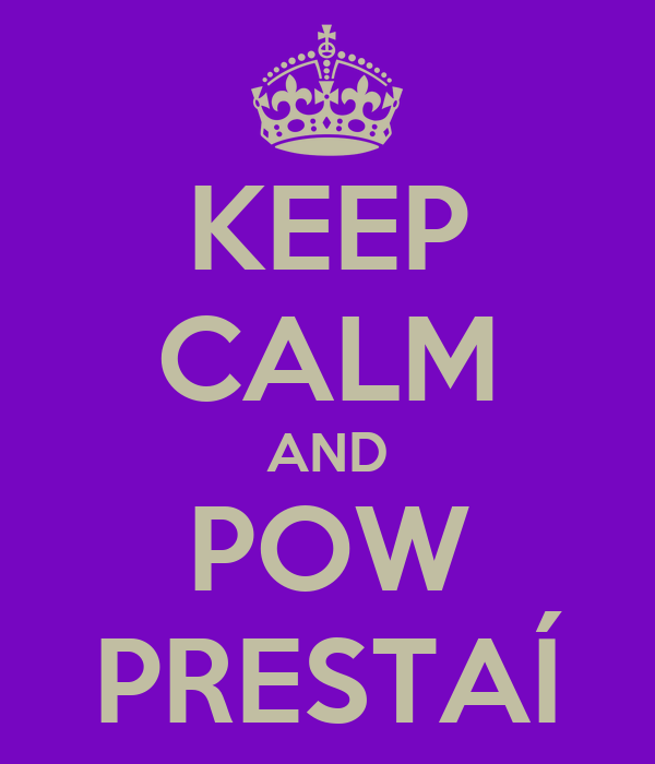 KEEP CALM AND POW PRESTAÍ