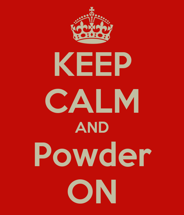 KEEP CALM AND Powder ON