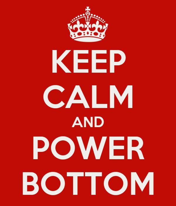 KEEP CALM AND POWER BOTTOM