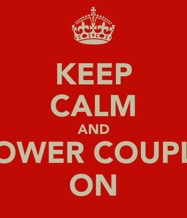 KEEP CALM AND POWER COUPLE ON