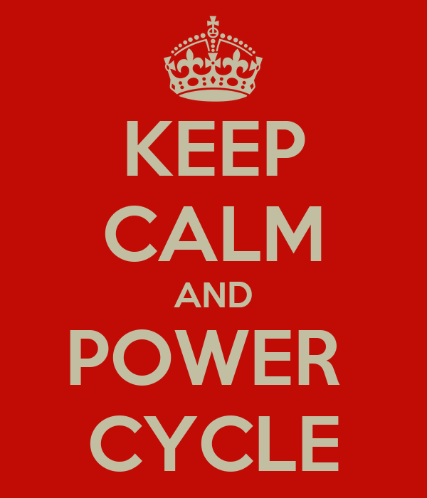 KEEP CALM AND POWER  CYCLE