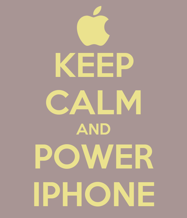 KEEP CALM AND POWER IPHONE