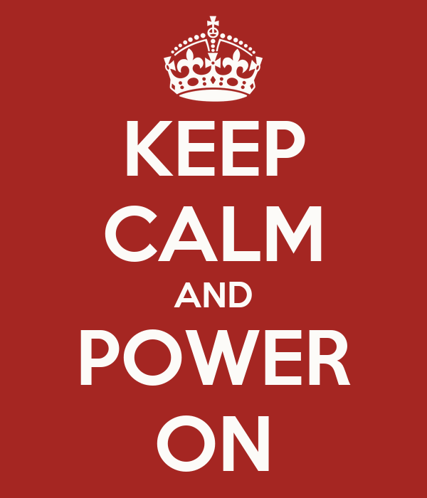 KEEP CALM AND POWER ON