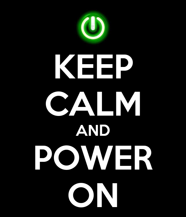 KEEP CALM AND POWER ON