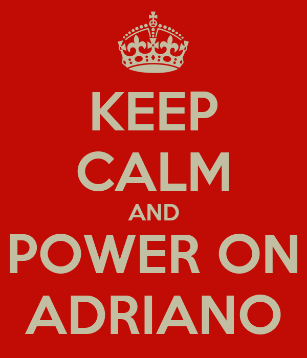 KEEP CALM AND POWER ON ADRIANO