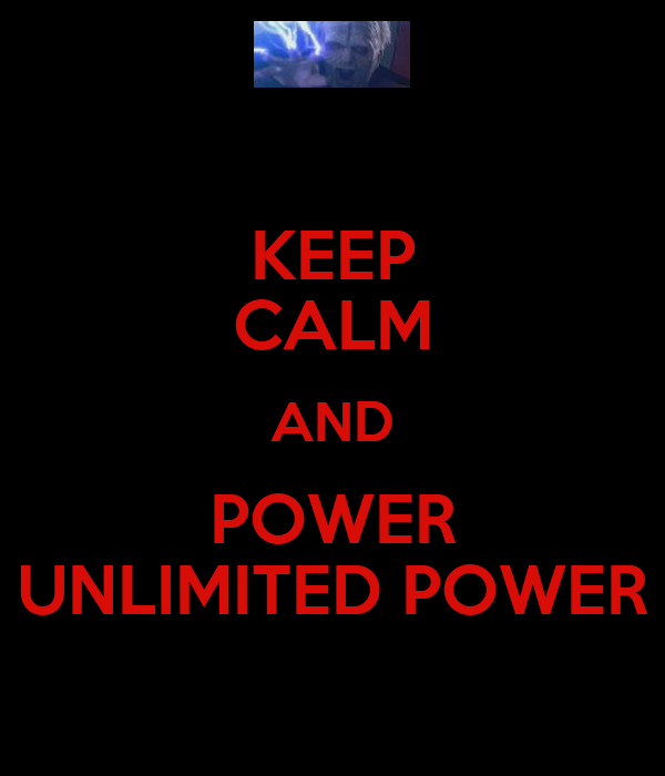 KEEP CALM AND POWER UNLIMITED POWER