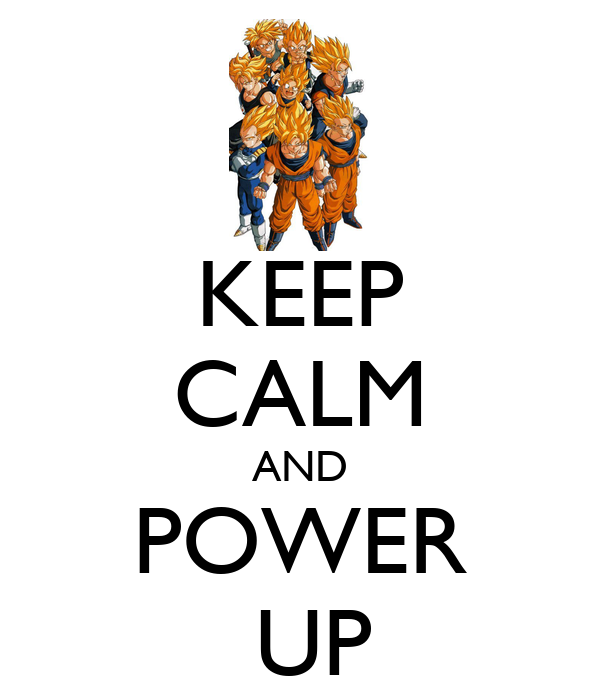 KEEP CALM AND POWER   UP