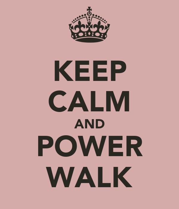 KEEP CALM AND POWER WALK