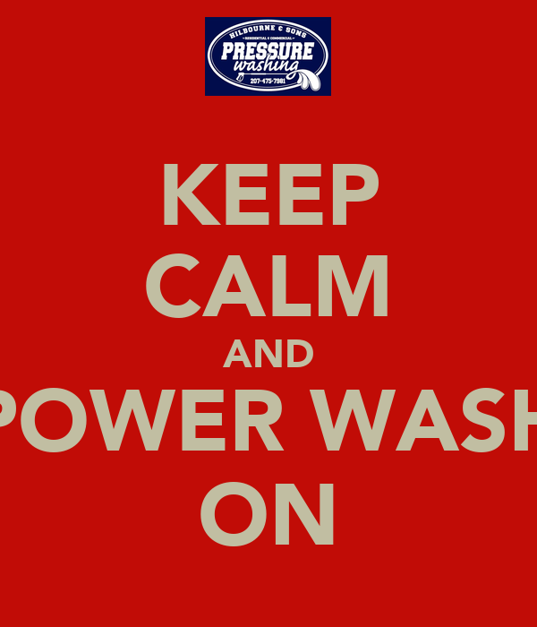 KEEP CALM AND POWER WASH ON