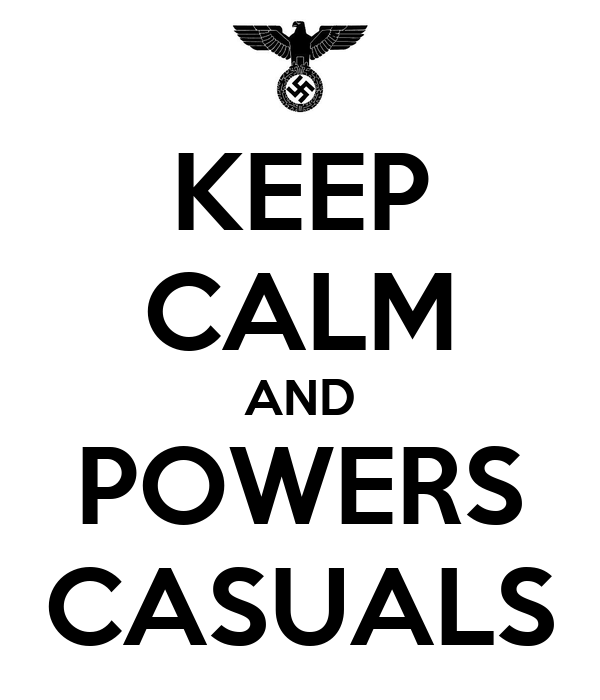 KEEP CALM AND POWERS CASUALS