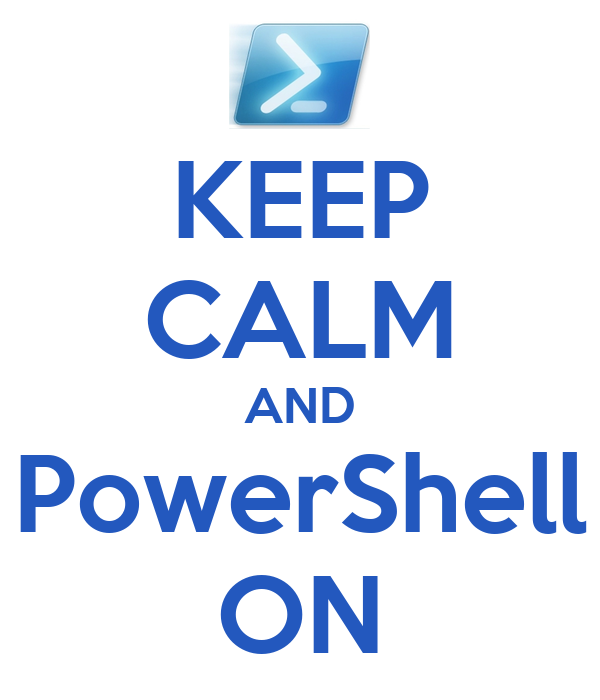 KEEP CALM AND PowerShell ON