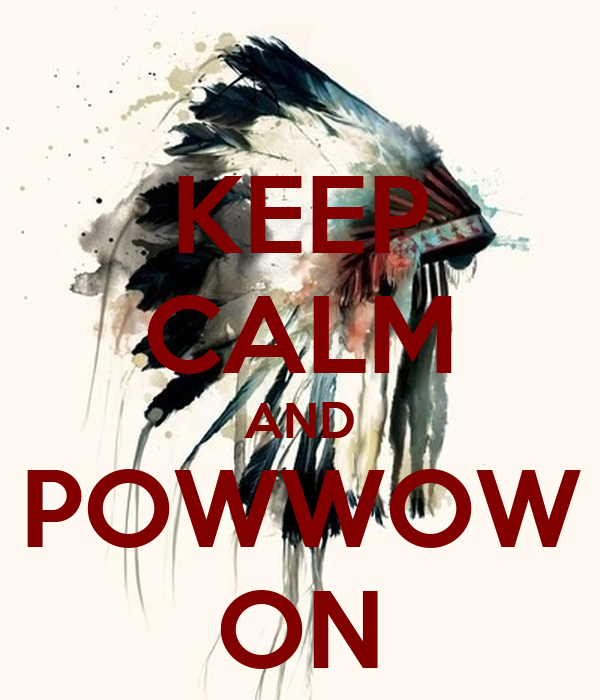 KEEP CALM AND POWWOW ON