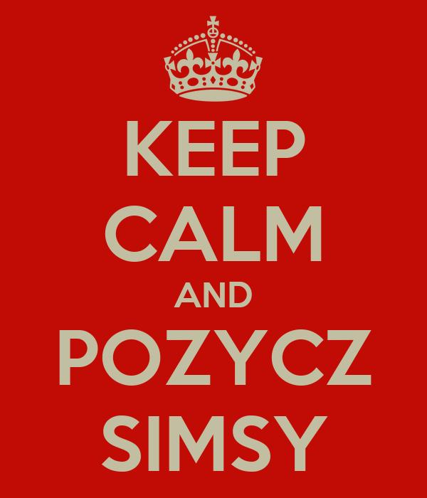 KEEP CALM AND POZYCZ SIMSY